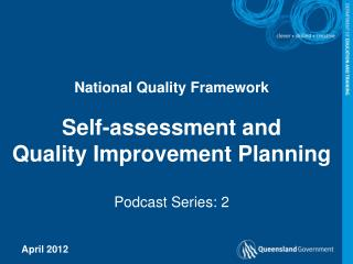 National Quality Framework   Self-assessment and  Quality Improvement Planning  Podcast Series: 2