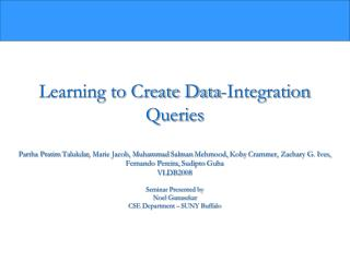 Learning to Create Data-Integration Queries  Partha Pratim Talukdar, Marie Jacob, Muhammad Salman Mehmood, Koby Crammer,