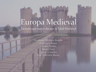 Europa Medieval Factores que hacen decaer  la Edad Medieval