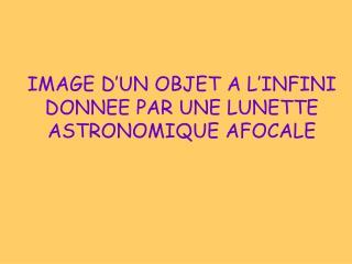 IMAGE D UN OBJET A L INFINI DONNEE PAR UNE LUNETTE ASTRONOMIQUE AFOCALE