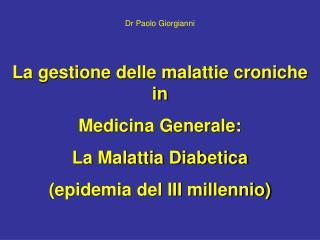 La gestione delle malattie croniche in  Medicina Generale: La Malattia Diabetica epidemia del III millennio