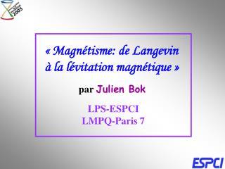 Magn tisme: de Langevin        la l vitation magn tique        par Julien Bok   LPS-ESPCI LMPQ-Paris 7