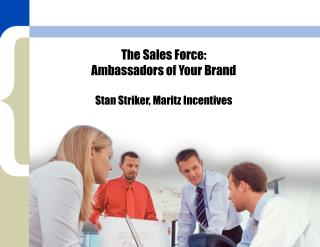 The Sales Force:   Ambassadors of Your Brand  Stan Striker, Maritz Incentives