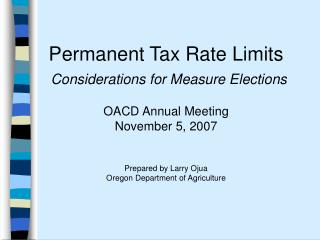 Permanent Tax Rate Limits  Considerations for Measure Elections   OACD Annual Meeting  November 5, 2007   Prepared by La