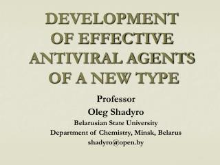 DEVELOPMENT  OF EFFECTIVE ANTIVIRAL AGENTS  OF A NEW TYPE