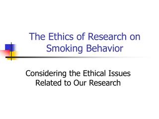 The Ethics of Research on Smoking Behavior