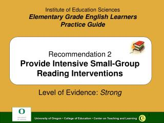 Recommendation 2 Provide Intensive Small-Group Reading Interventions  Level of Evidence: Strong