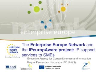 The Enterprise Europe Network and the IPeuropAware project: IP support services to SMEs