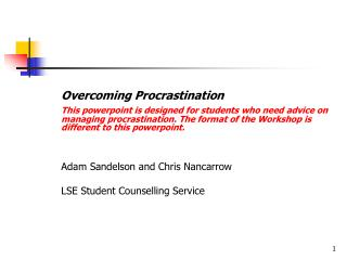 Overcoming Procrastination  This powerpoint is designed for students who need advice on managing procrastination. The fo