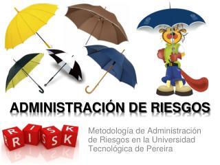Metodolog a de Administraci n de Riesgos en la Universidad Tecnol gica de Pereira