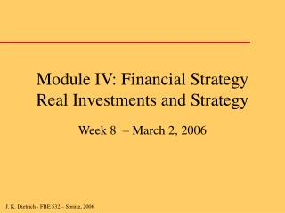 Module IV: Financial Strategy Real Investments and Strategy