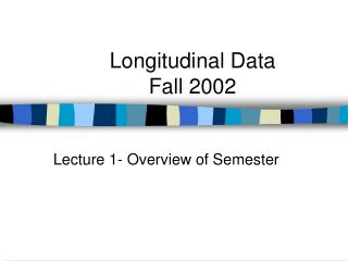 Longitudinal Data Fall 2002