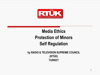 Media Ethics  Protection of Minors  Self Regulation  by RADIO  TELEVISION SUPREME COUNCIL  RT K  TURKEY