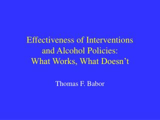 Effectiveness of Interventions  and Alcohol Policies:  What Works, What Doesn t