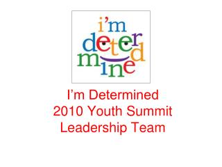I m Determined 2010 Youth Summit Leadership Team