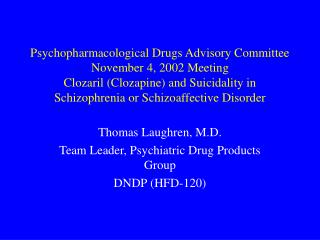 Psychopharmacological Drugs Advisory Committee November 4, 2002 Meeting Clozaril Clozapine and Suicidality in Schizophre