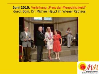 Juni 2010: Verleihung  Preis der Menschlichkeit  durch Bgm. Dr. Michael H upl im Wiener Rathaus