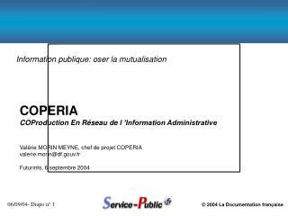 COPERIA COProduction En R seau de l  Information Administrative   Val rie MORIN MEYNE, chef de projet COPERIA valerie.mo