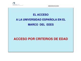 EL ACCESO  A LA UNIVERSIDAD ESPA OLA EN EL  MARCO  DEL  EEES   ACCESO POR CRITERIOS DE EDAD