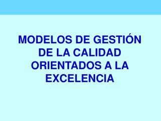 MODELOS DE GESTI N DE LA CALIDAD ORIENTADOS A LA EXCELENCIA