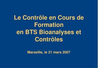 Le Contr le en Cours de Formation en BTS Bioanalyses et Contr les  Marseille, le 21 mars 2007