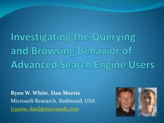 Investigating the Querying  and Browsing Behavior of Advanced Search Engine Users