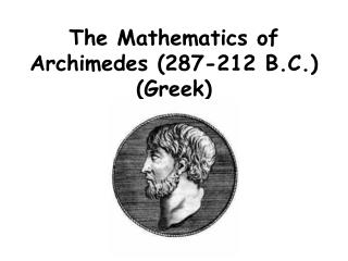 The Mathematics of Archimedes 287-212 B.C. Greek