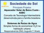 Principais Projetos Aquecedor Solar de Baixo Custo - ASBC Conceito de Tecnologia Intermedi ria desenvolvida para a fam l