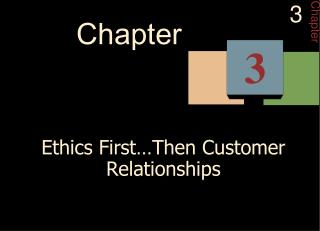 Ethics First Then Customer Relationships