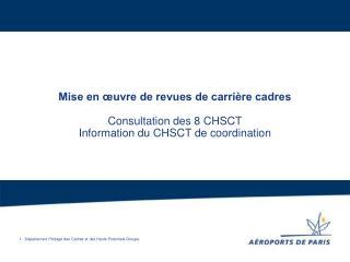 Mise en  uvre de revues de carri re cadres  Consultation des 8 CHSCT Information du CHSCT de coordination