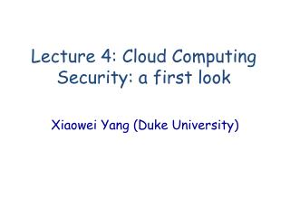 Lecture 4: Cloud Computing Security: a first look
