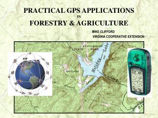 PRACTICAL GPS APPLICATIONS  IN  FORESTRY  AGRICULTURE     MIKE CLIFFORD      VIRGINIA COOPERATIVE EXTENSION