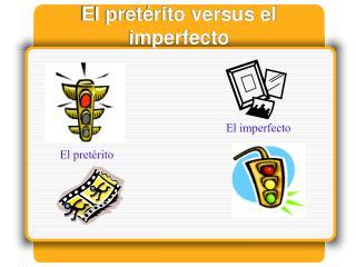 El pret rito versus el imperfecto