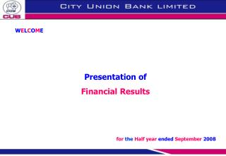 WELCOME     Presentation of  Financial Results      for the Half year ended September 2008