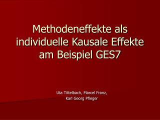 Methodeneffekte als individuelle Kausale Effekte am Beispiel GES7