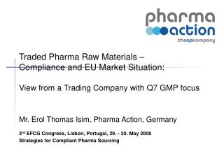 Traded Pharma Raw Materials    Compliance and EU Market Situation:   View from a Trading Company with Q7 GMP focus