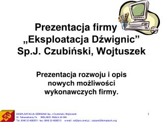 Prezentacja firmy     Eksploatacja Dzwignic  Sp.J. Czubinski, Wojtuszek