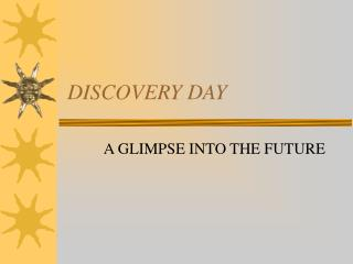 DISCOVERY DAY A GLIMPSE INTO THE FUTURE