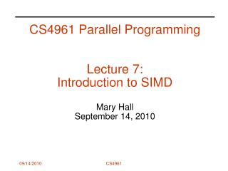 CS4961 Parallel Programming   Lecture 7:  Introduction to SIMD  Mary Hall September 14, 2010