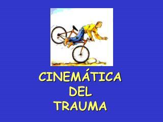 CINEM TICA DEL   TRAUMA