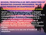 SCHOOL PRINCIPALS AS IMPLEMENTERS OF MANDATED CHANGE PROCESSES:  BLUE-EYED PERSONS OR SCAPEGOATS