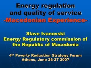 Energy regulation  and quality of service -Macedonian Experience-  Slave Ivanovski Energy Regulatory commission of the R
