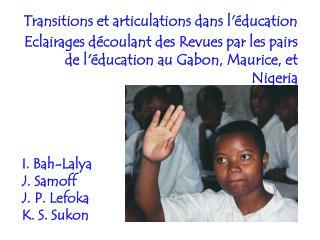 Transitions et articulations dans l ducation Eclairages d coulant des Revues par les pairs de l ducation au Gabon, Mauri
