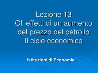 Lezione 13 Gli effetti di un aumento del prezzo del petrolio Il ciclo economico