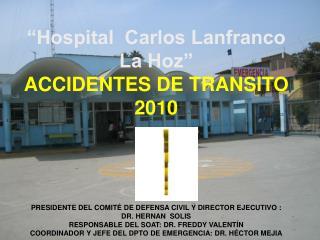 Hospital  Carlos Lanfranco La Hoz   ACCIDENTES DE TRANSITO 2010           PRESIDENTE DEL COMIT  DE DEFENSA CIVIL Y DIRE