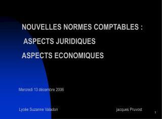 NOUVELLES NORMES COMPTABLES :  ASPECTS JURIDIQUES ASPECTS ECONOMIQUES
