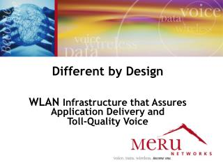 Different by Design   WLAN Infrastructure that Assures Application Delivery and Toll-Quality Voice