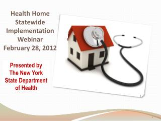 Health Home Statewide Implementation Webinar February 28, 2012