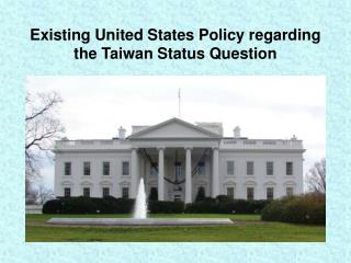 Existing United States Policy regarding the Taiwan Status Question