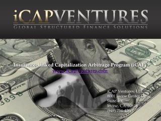 Insurance-Linked Capitalization Arbitrage Program iCAP iCapVentures